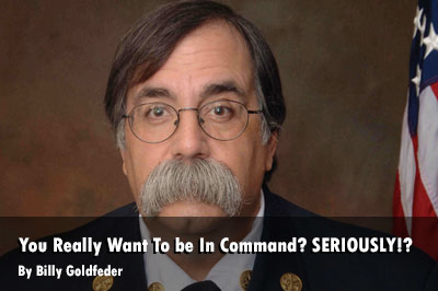 Billy Goldfeder:  You Really Want To be In Command? SERIOUSLY!?