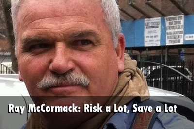 Ray McCormack: Risk a Lot, Save a Lot